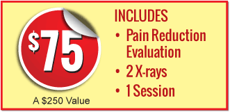 $75 Special: INCLUDES: Pain Reduction Evaluation, 2 X-rays