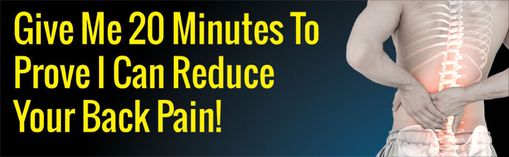 Give Me 20 Minutes To Prove I Can Reduce Your Back Pain
